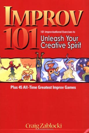 Improv 101: 101 Improvisational Exercises to Unleash Your Creative Spirit by Craig Zablocki